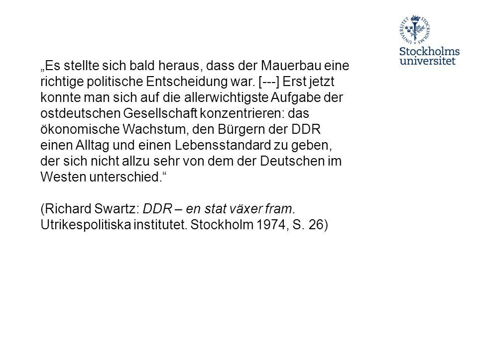 """""""Es stellte sich bald heraus, dass der Mauerbau eine richtige politische Entscheidung war. [---] Erst jetzt konnte man sich auf die allerwichtigste Aufgabe der ostdeutschen Gesellschaft konzentrieren: das ökonomische Wachstum, den Bürgern der DDR einen Alltag und einen Lebensstandard zu geben, der sich nicht allzu sehr von dem der Deutschen im Westen unterschied."""